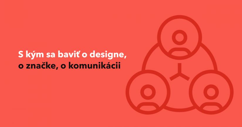 S kým sa baviť o designe, o značke, o komunikácii